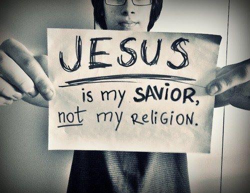 Jesus is my Saviour, NOT my religion!